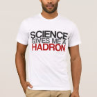 Science Gives Me a Hadron T-Shirt