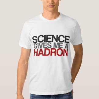 Science Gives Me a Hadron T Shirts