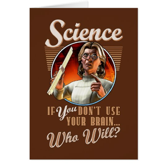 Science: If YOU Don't Use Your Brain, Who Will? Card