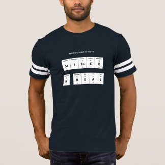Science Is REAL - periodic table of TRUTH T-shirt