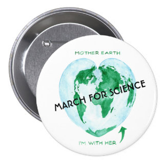 Science March Button - Mother Earth, I'm With Her