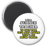Science Teacher...Assume I Am Never Wrong