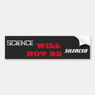 Science Will Not Be Silenced Bumper Sticker