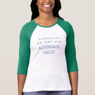 Scientists Do Not Use Alternate Facts raglan shirt