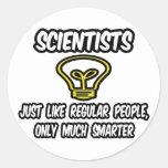 Scientists...Regular People, Only Smarter Round Sticker