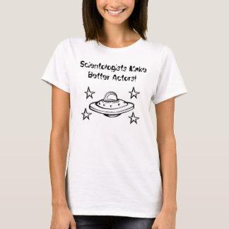 Scientologists Make Better Actors! T-Shirt