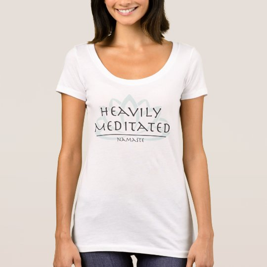 "Scoop Neck Tee ""Heavily Meditated"""