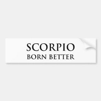 Scorpio - Born Better Bumper Sticker