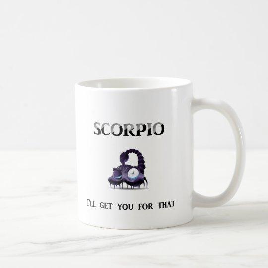 Scorpio: I'll Get You Coffee Mug