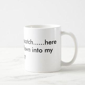 Scotchy, scotch, scotch......here it goes down,... basic white mug