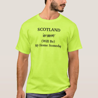 SCOTLAND Will Be My Home Someday shirt