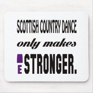 Scottish Country dance only makes me stronger Mouse Pad