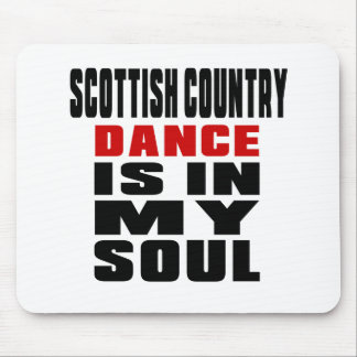 SCOTTISH COUNTRY DANCING is in my Soul Mouse Pad