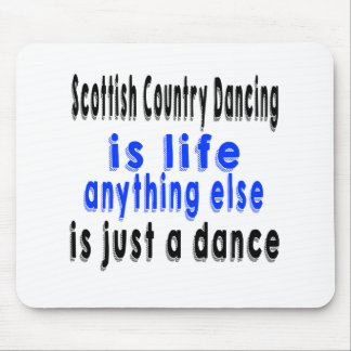 Scottish Country Dancing is life anything else is Mouse Pad