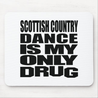 SCOTTISH COUNTRY DANCING IS MY DRUG MOUSE PAD