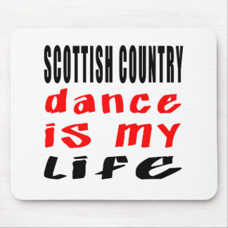 Scottish Country Dancing is my life Mouse Pad