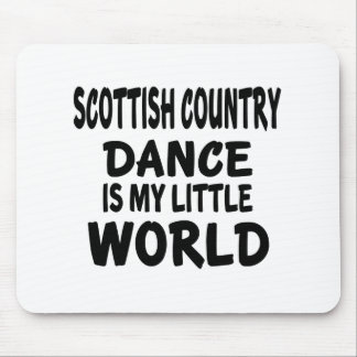 SCOTTISH COUNTRY DANCING IS MY LITTLE WORLD MOUSE PAD