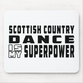 Scottish Country Dancing is my superpower Mouse Pad