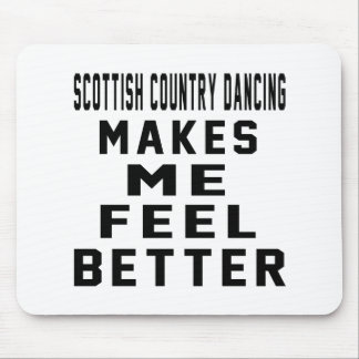 Scottish Country Dancing Makes Me Feel Better Mouse Pad
