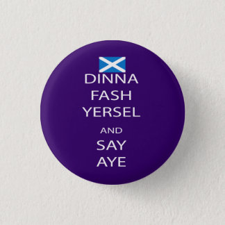 Scottish Dinna Fash Yersel Say Aye Pinback 3 Cm Round Badge