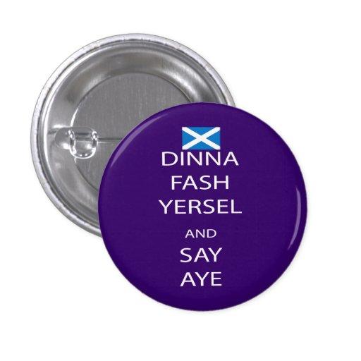 Scottish Dinna Fash Yersel Say Aye Pinback Pinback Buttons