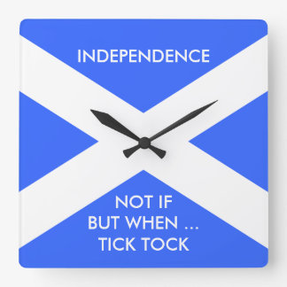 Scottish Independence Not If But When Square Wall Clock
