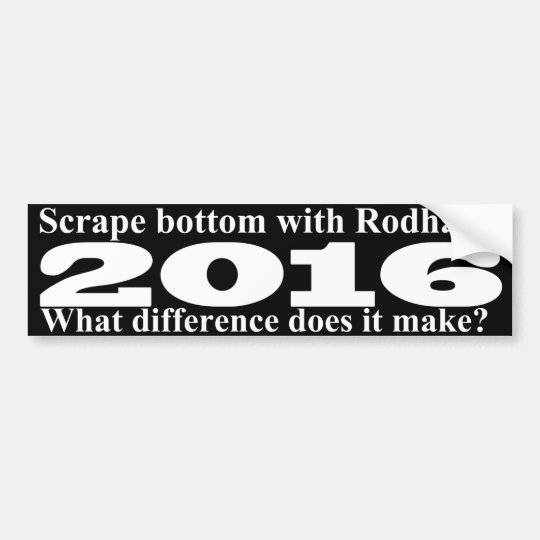 Scrape bottom with Rodham Bumper Sticker