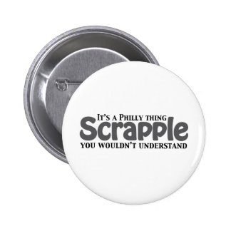 Scrapple Philly Thing Button