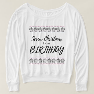 Screw Christmas, It's My Birthday Sweater