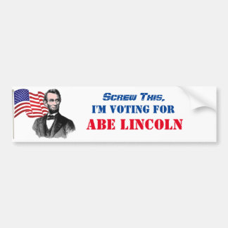 Screw This, Voting For Abe Lincoln Bumper Sticker