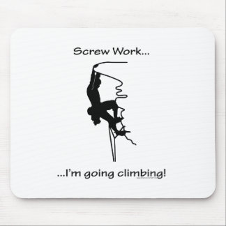 Screw Work...Going Rock Climbing Mouse Mat