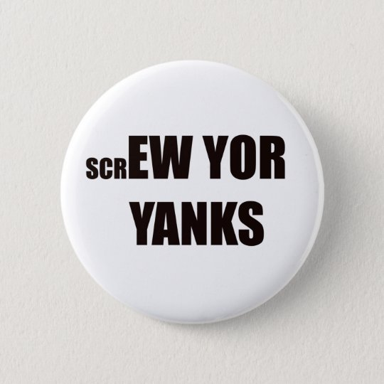 Screw Yor Yanks Button