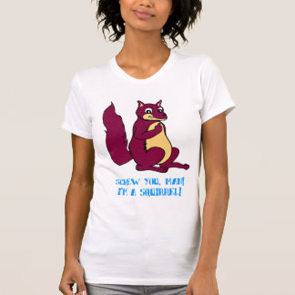 Screw you man! I'm a squirrel! T-Shirt