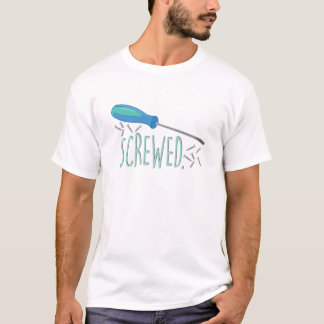 Screwed T-Shirt