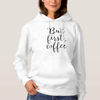 "Script Typography ""But First, Coffee"" Hoodie"