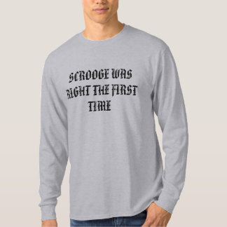 SCROOGE WAS RIGHT THE FIRST TIME T-Shirt