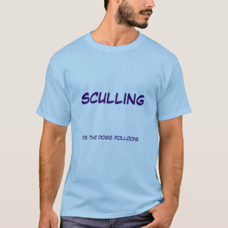 Sculling its the dogs rollocks T-Shirt