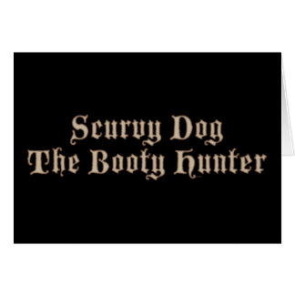 Scurvy Dog The Booty Hunter Greeting Card