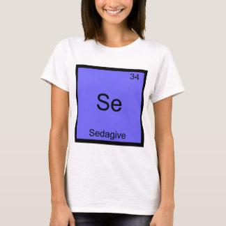 Se - Sedagive Funny Chemistry Element Symbol Tee