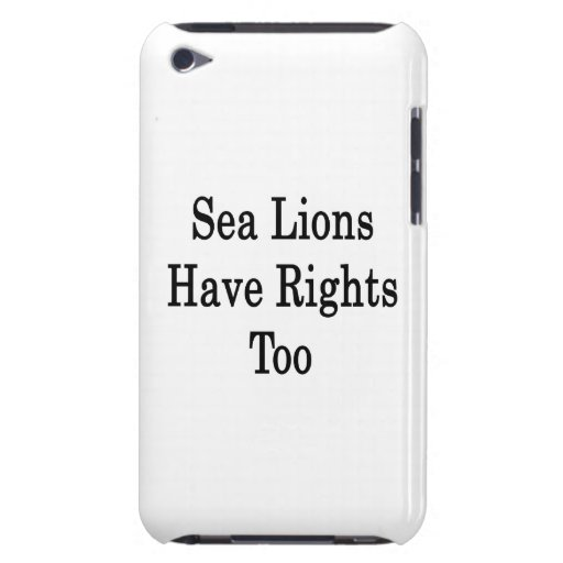 Sea Lions Have Rights Too iPod Touch Covers
