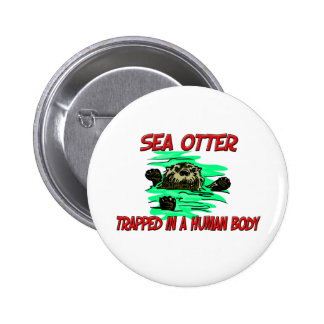 Sea Otter trapped in a human body 6 Cm Round Badge