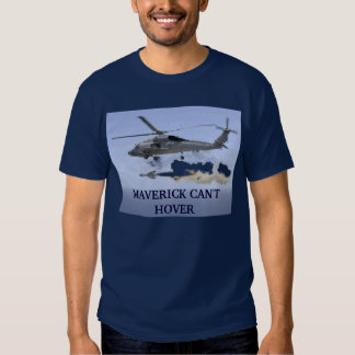 Seahawk missile, MAVERICK CAN'T HOVER T Shirts