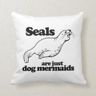 SEALS ARE JUST DOG MERMAIDS - CUSHION