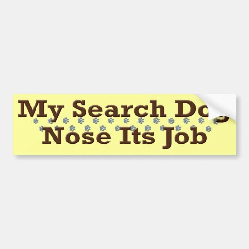 Search Dog Nose Its Job Bumper Stickers