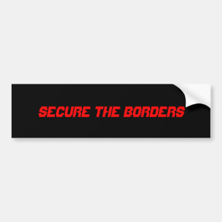 SECURE THE BORDERS BUMPER STICKER