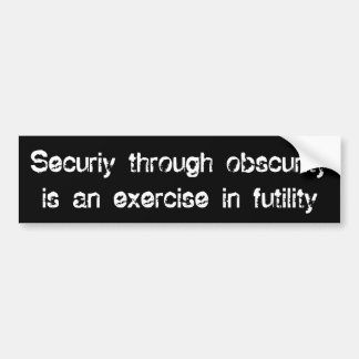 Security through obscurity is ... bumper sticker