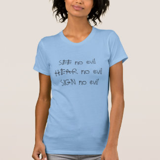 SEE no evil, HEAR no evil, SIGN no evil T-Shirt