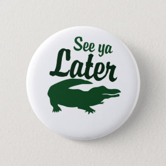 See ya later alligator 6 cm round badge