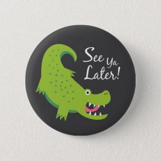 See Ya Later Alligator! 6 Cm Round Badge