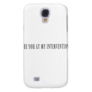 See You At My Intervention Galaxy S4 Case
